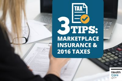 3 Tips: Marketplace insurance & 2016 taxes