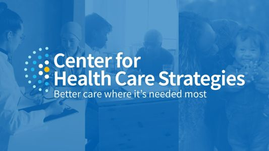 Making Health Care Work for More People: Take a New Look at the Center for Health Care Strategies