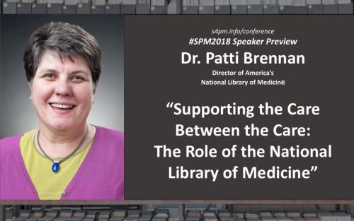 "Dr. Patti Brennan - SPM2018 speaker preview ""Supporting the Care Between the Care: The Role of the National Library of Medicine"""