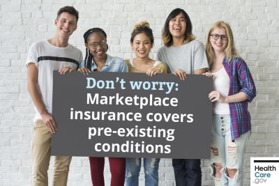 Don't worry: Marketplace insurance covers pre-existing conditions