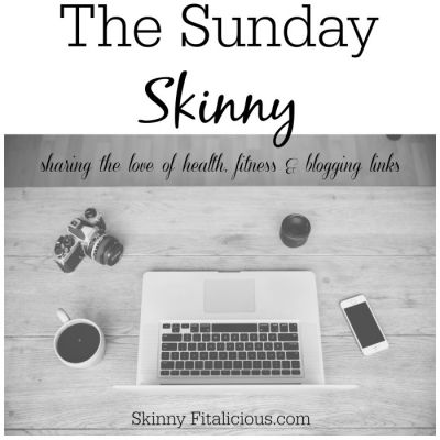 The Sunday Skinny 8/6/17