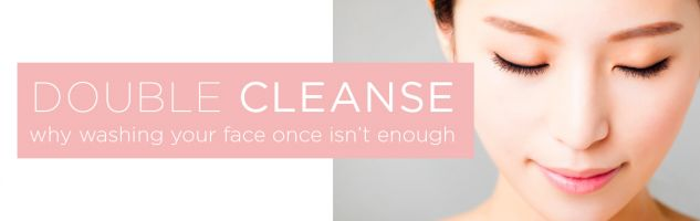 Skincare: The Double Cleanse - How To