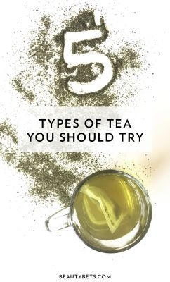 5 Types of Tea you Should Try