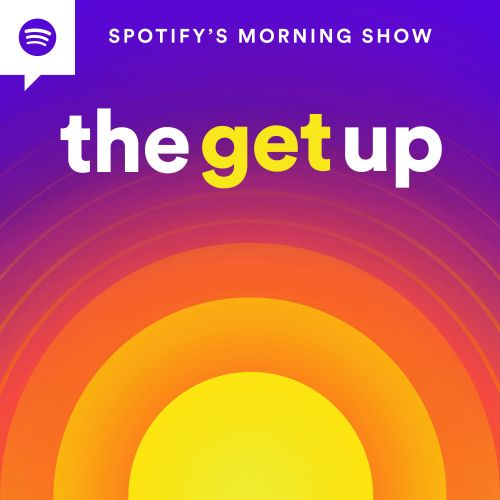 Spotify's New Show 'The Get Up' Will Turn You Into A Morning Person - EXCLUSIVE